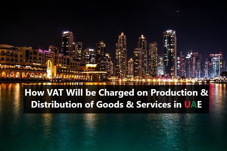 VAT on Production & Distribution of Goods & Services in UAE