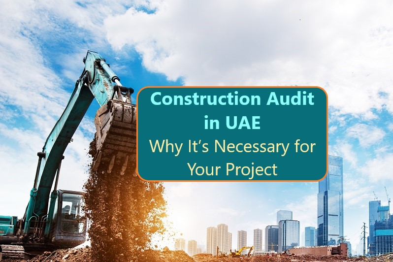 Construction Audit in UAE: Why It's Necessary for Your Project