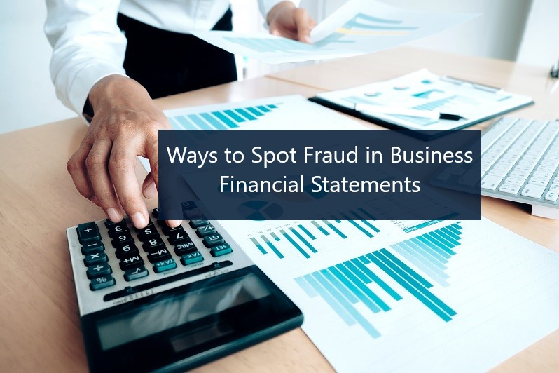 Ways to Spot Fraud in Business Financial Statements