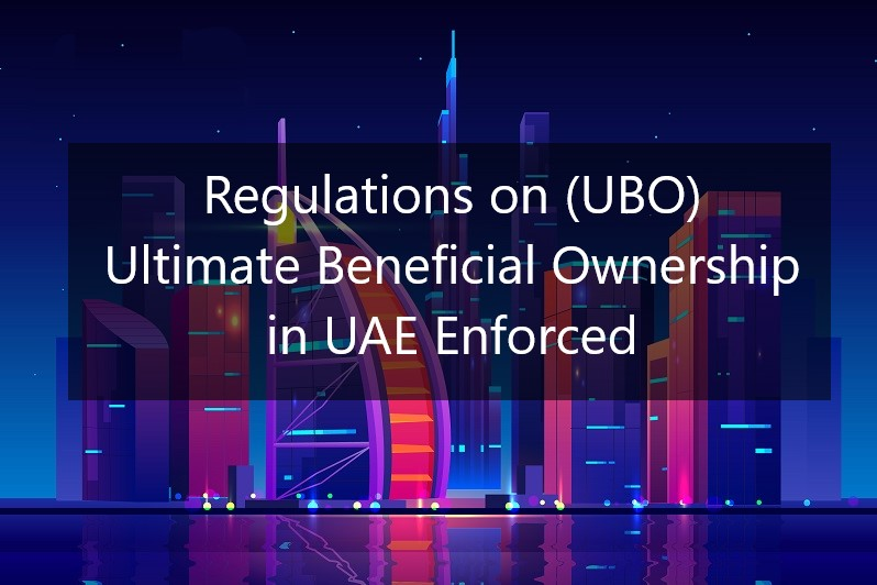 Regulations on Ultimate Beneficial Ownership (UBO) in UAE Enforced