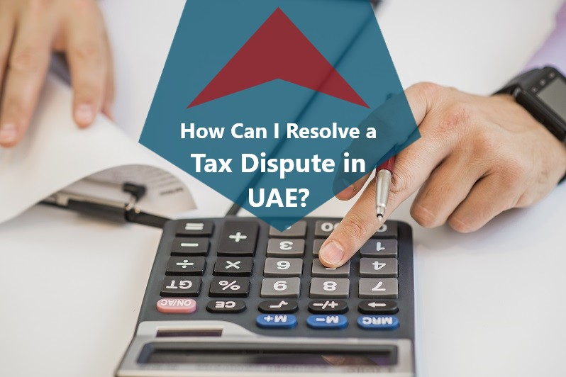 How Can I Resolve a Tax Dispute in UAE