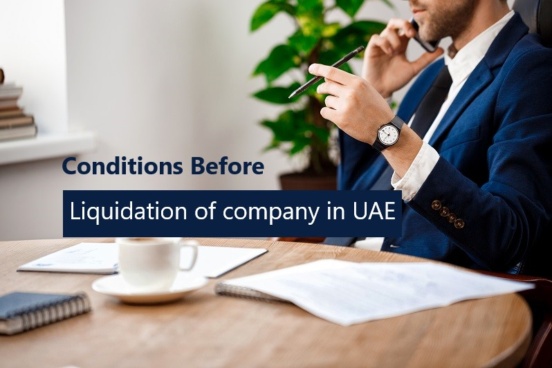 what are the conditions to meet before Liquidation of a company in the UAE