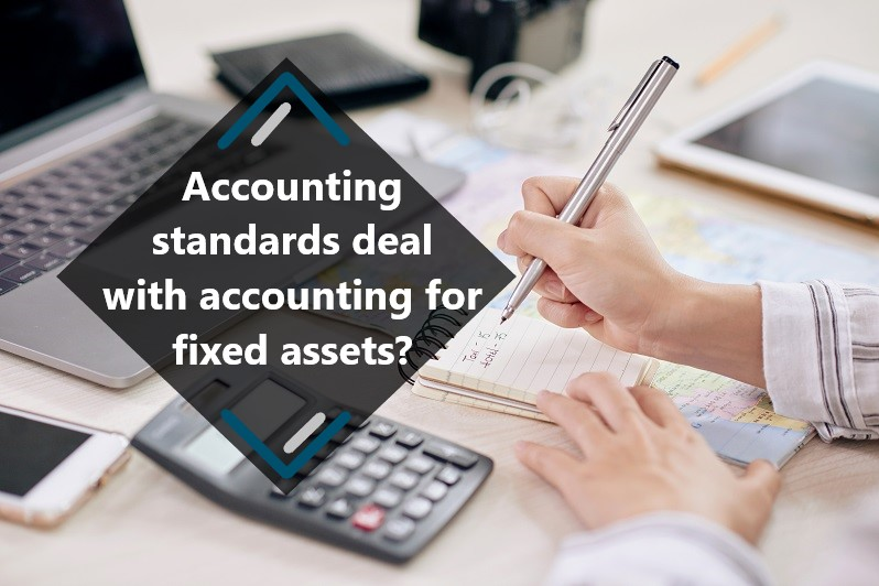 accounting standards deal with accounting for fixed assets