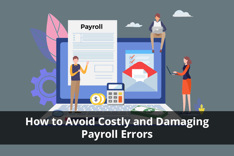 How to Avoid Costly and Damaging Payroll Errors