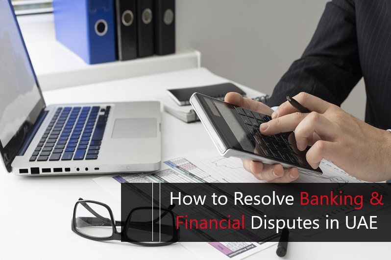 How to Resolve Banking & Financial Disputes in UAE