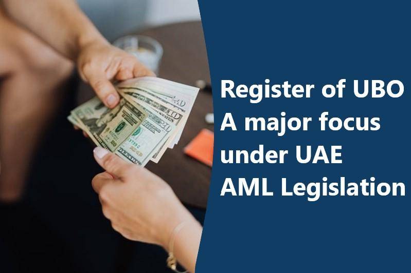 Register of UBO A major focus under the UAE Anti Money Laundering Legislation