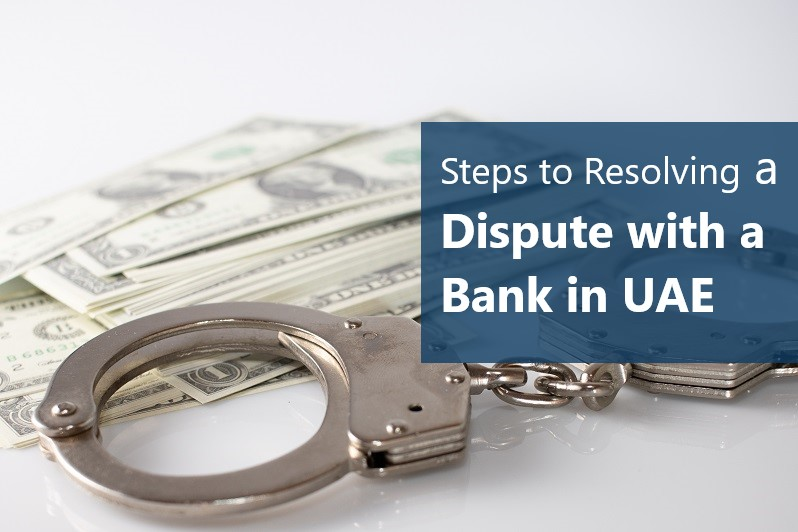 Steps to Resolving a Dispute with a Bank in UAE